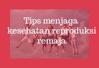 Tips Menjaga Kesehatan Reproduksi Remaja