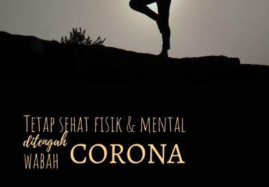 Tips Menjaga Kesehatan Fisik dan Mental di Tengah Pandemi Virus Corona