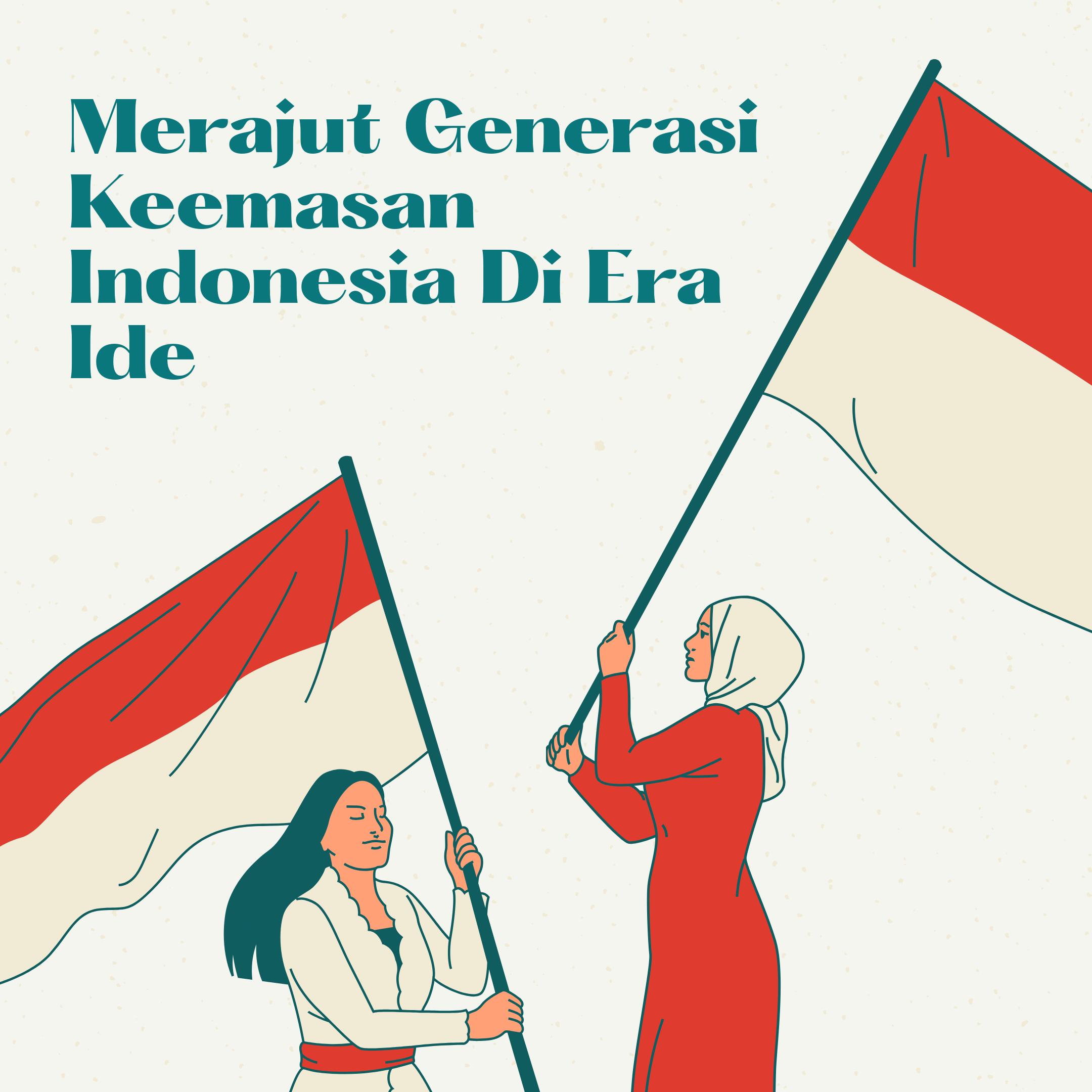 Merajut Generasi Keemasan Indonesia di Era Ide