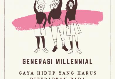 Gaya Hidup Yang Harus Diterapkan Pada Generasi Millennial
