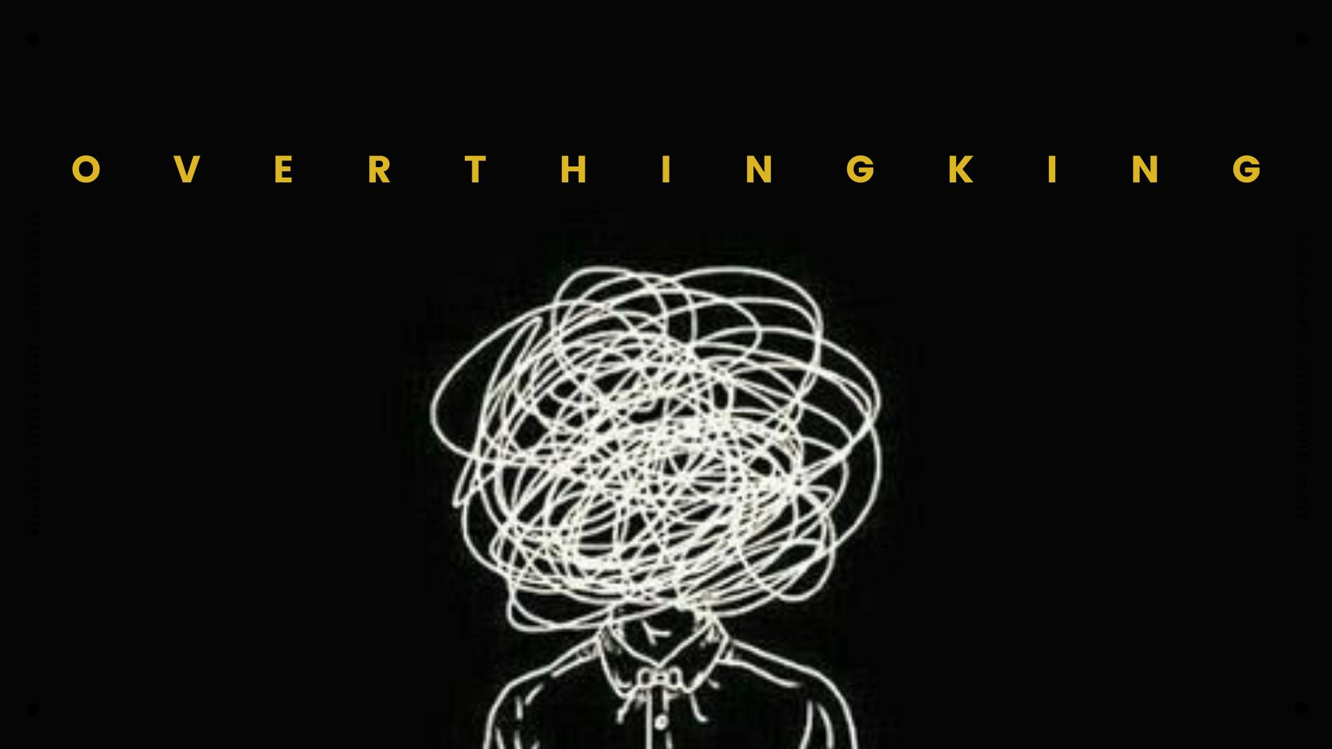 Capek Overthinking