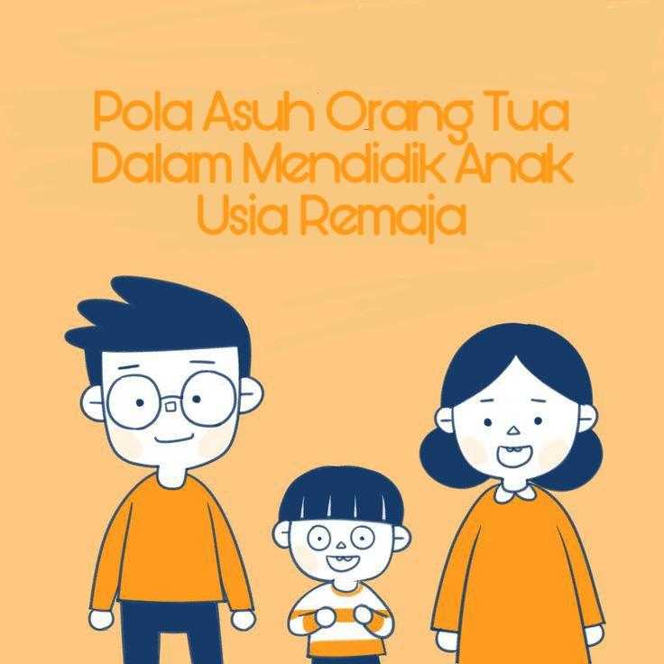 Pola Asuh Orang Tua Dalam Mendidik Anak Usia Remaja