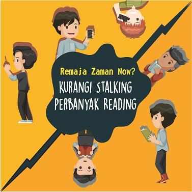Remaja Zaman Now? Kurangi Stalking Perbanyak Reading